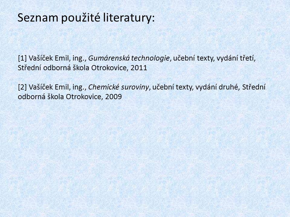 Seznam použité literatury: [1] Vašíček Emil, ing., Gumárenská technologie, učební texty, vydání třetí, Střední odborná škola Otrokovice, 2011 [2] Vaší