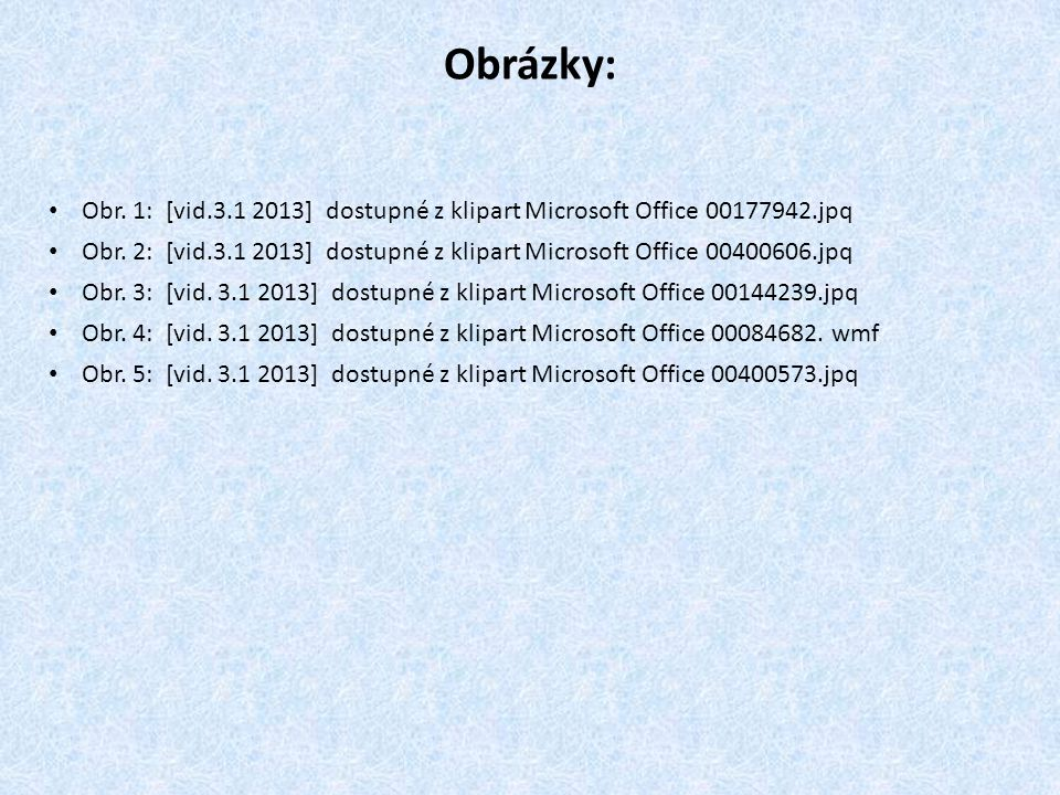 Obrázky: Obr.1: [vid.3.1 2013] dostupné z klipart Microsoft Office 00177942.jpq Obr.