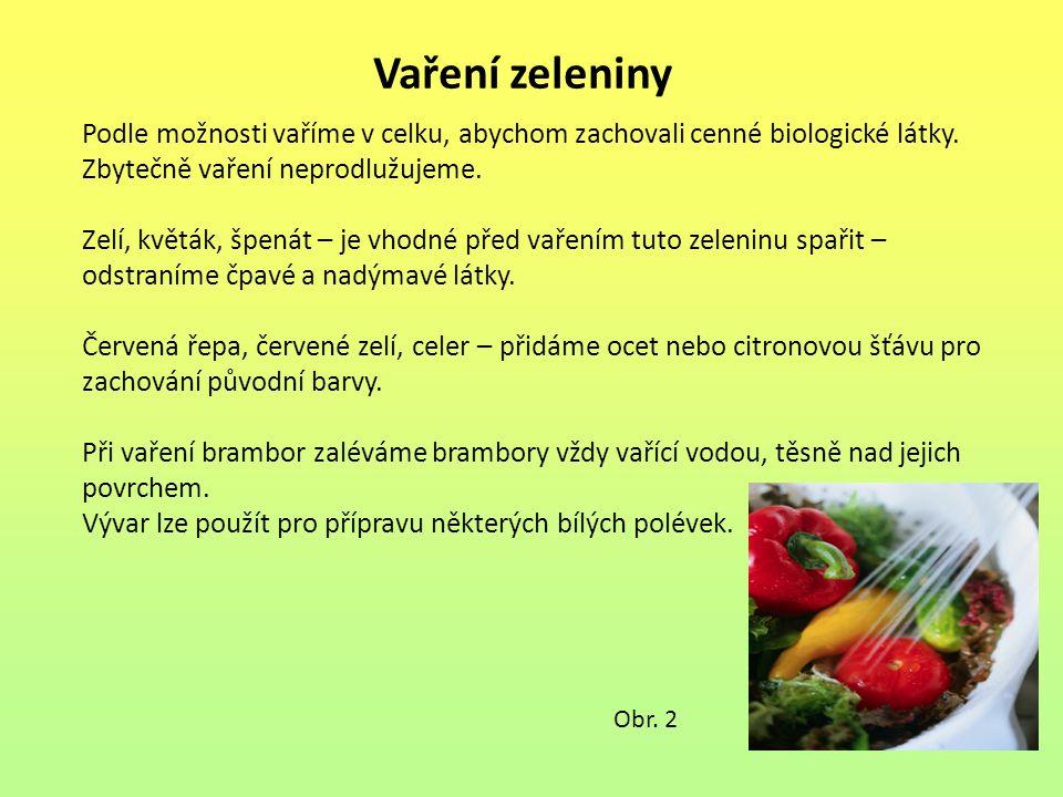 Vaření zeleniny Podle možnosti vaříme v celku, abychom zachovali cenné biologické látky.