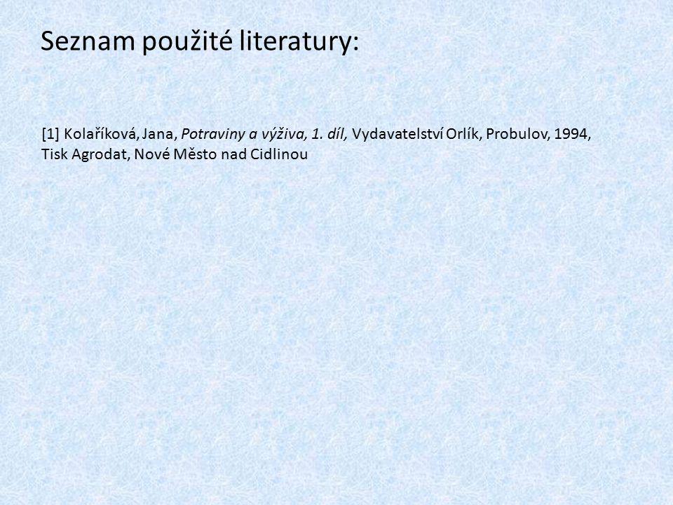Seznam použité literatury: [1] Kolaříková, Jana, Potraviny a výživa, 1. díl, Vydavatelství Orlík, Probulov, 1994, Tisk Agrodat, Nové Město nad Cidlino