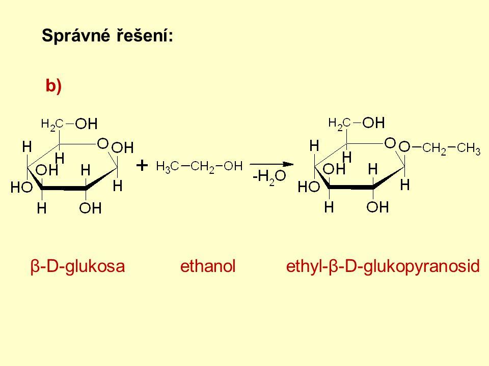 Správné řešení: b) β-D-glukosaethyl-β-D-glukopyranosidethanol