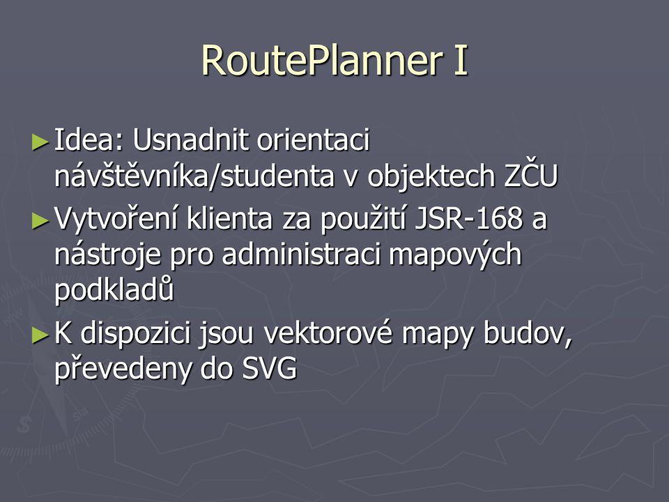 RoutePlanner I ► Idea: Usnadnit orientaci návštěvníka/studenta v objektech ZČU ► Vytvoření klienta za použití JSR-168 a nástroje pro administraci mapových podkladů ► K dispozici jsou vektorové mapy budov, převedeny do SVG