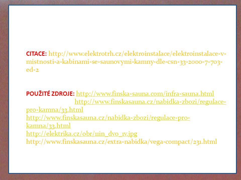 CITACE: http://www.elektrotrh.cz/elektroinstalace/elektroinstalace-v- mistnosti-a-kabinami-se-saunovymi-kamny-dle-csn-33-2000-7-703- ed-2 POUŽITÉ ZDRO