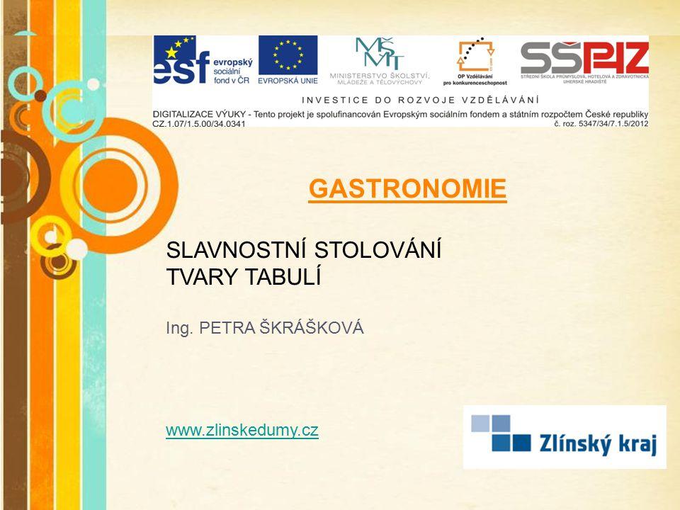 Free Powerpoint Templates Page 1 Free Powerpoint Templates GASTRONOMIE SLAVNOSTNÍ STOLOVÁNÍ TVARY TABULÍ Ing. PETRA ŠKRÁŠKOVÁ www.zlinskedumy.cz