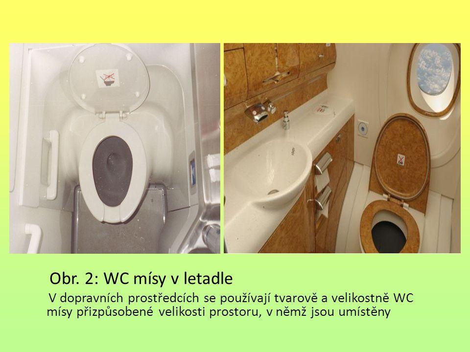 Obr. 2: WC mísy v letadle V dopravních prostředcích se používají tvarově a velikostně WC mísy přizpůsobené velikosti prostoru, v němž jsou umístěny