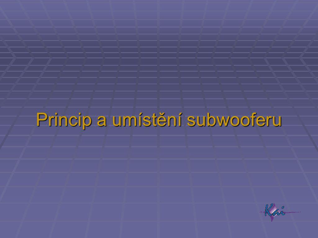 Princip a umístění subwooferu