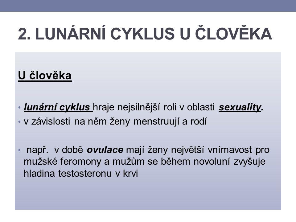 2. LUNÁRNÍ CYKLUS U ČLOVĚKA U člověka lunární cyklus hraje nejsilnější roli v oblasti sexuality. v závislosti na něm ženy menstruují a rodí např. v do