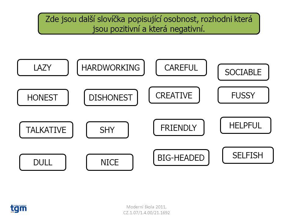 Moderní škola 2011, CZ.1.07/1.4.00/21.1692 Zde jsou další slovíčka popisující osobnost, rozhodni která jsou pozitivní a která negativní.