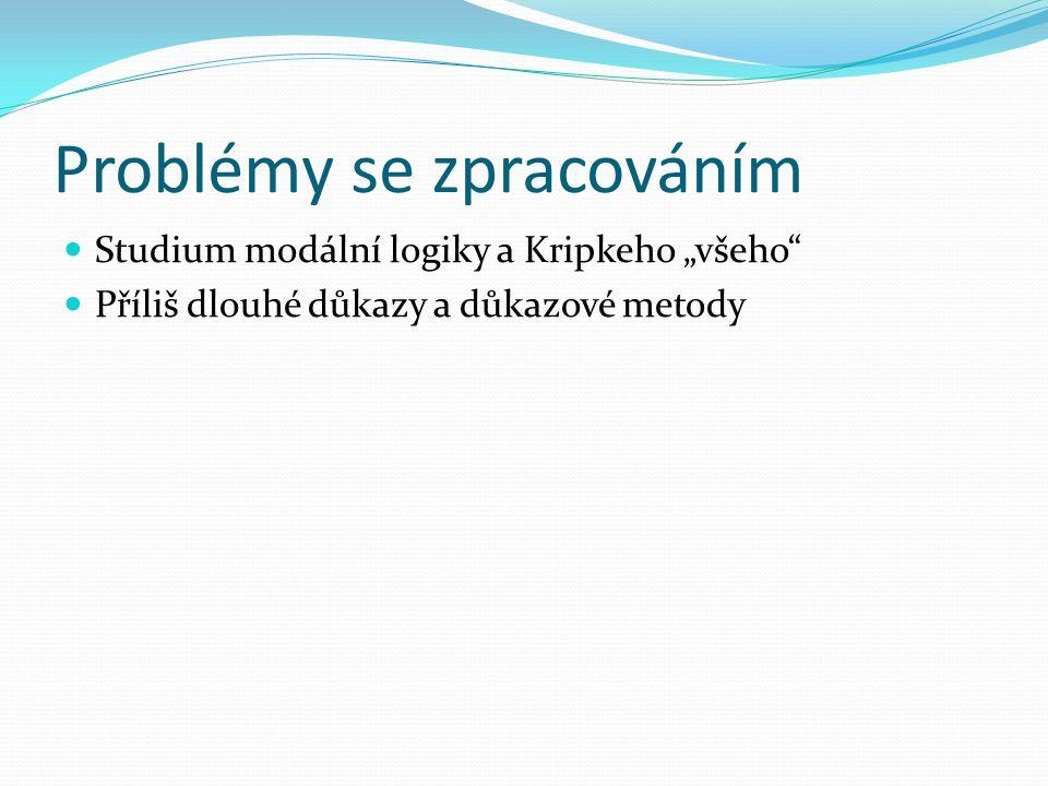 """Problémy se zpracováním Studium modální logiky a Kripkeho """"všeho Příliš dlouhé důkazy a důkazové metody"""