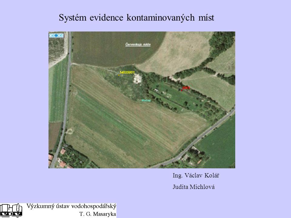 Systém evidence kontaminovaných míst Ing. Václav Kolář Judita Michlová