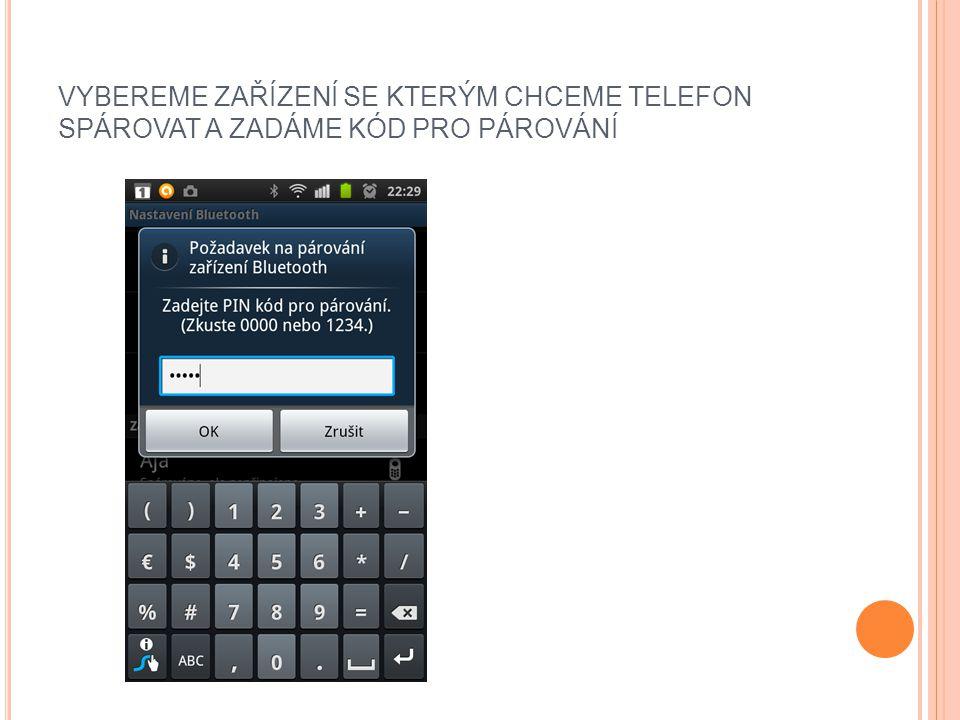 VYBEREME ZAŘÍZENÍ SE KTERÝM CHCEME TELEFON SPÁROVAT A ZADÁME KÓD PRO PÁROVÁNÍ