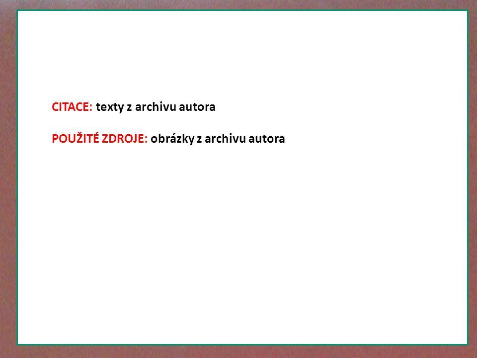 CITACE: texty z archivu autora POUŽITÉ ZDROJE: obrázky z archivu autora