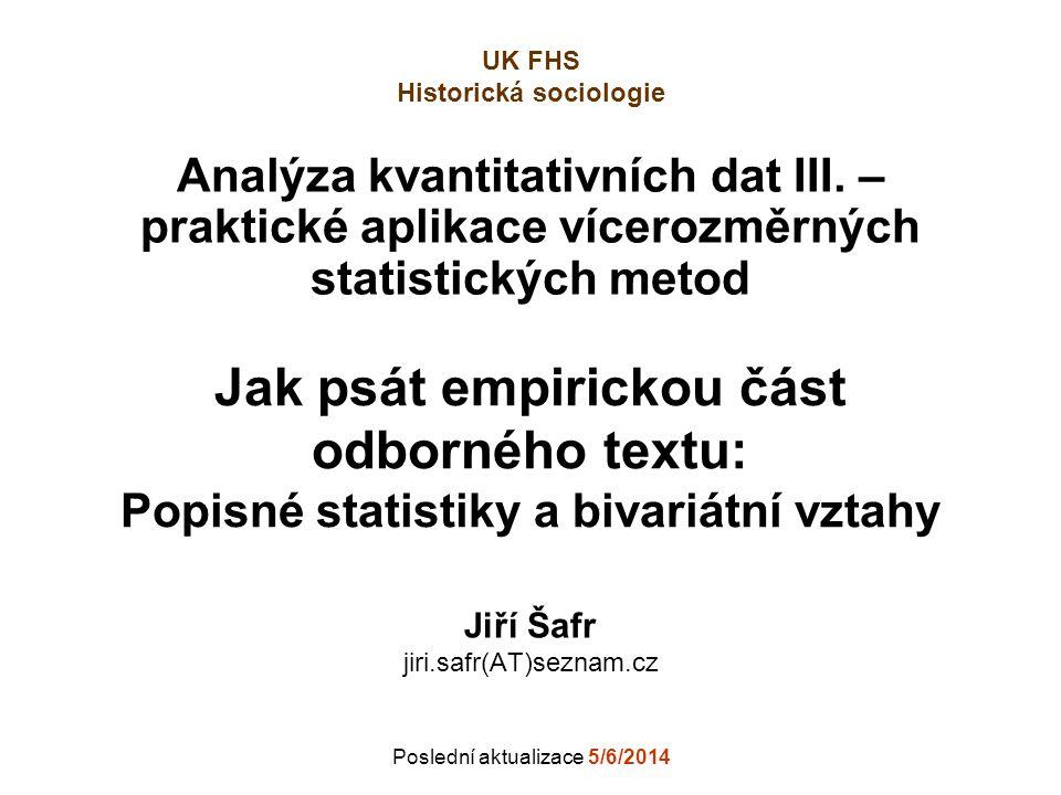 Analýza kvantitativních dat III. – praktické aplikace vícerozměrných statistických metod Jiří Šafr jiri.safr(AT)seznam.cz Poslední aktualizace 5/6/201