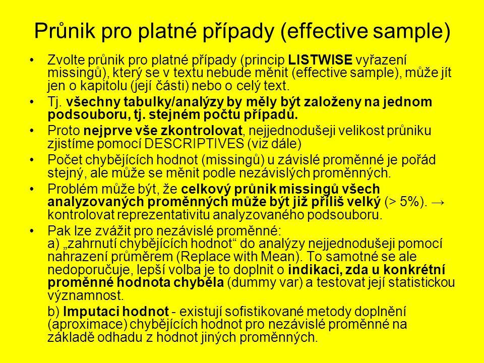Průnik pro platné případy (effective sample) Zvolte průnik pro platné případy (princip LISTWISE vyřazení missingů), který se v textu nebude měnit (eff