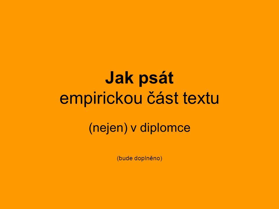 Jak psát empirickou část textu (nejen) v diplomce (bude doplněno)