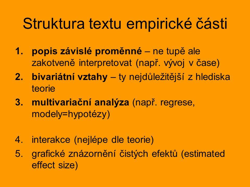 Struktura textu empirické části 1.popis závislé proměnné – ne tupě ale zakotveně interpretovat (např. vývoj v čase) 2.bivariátní vztahy – ty nejdůleži
