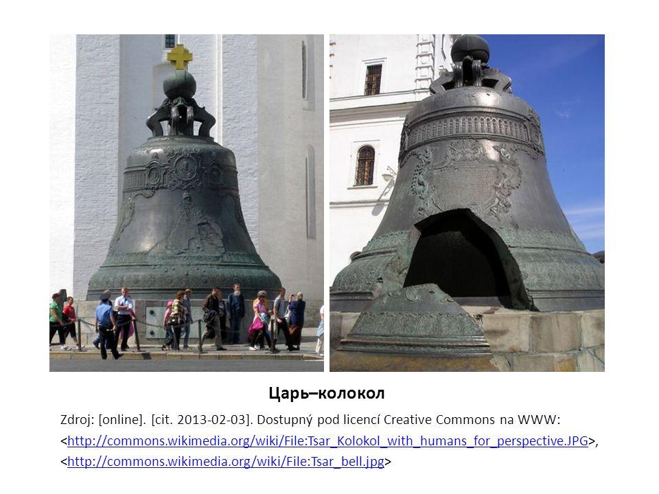 Царь–колокол Zdroj: [online]. [cit. 2013-02-03]. Dostupný pod licencí Creative Commons na WWW:,http://commons.wikimedia.org/wiki/File:Tsar_Kolokol_wit