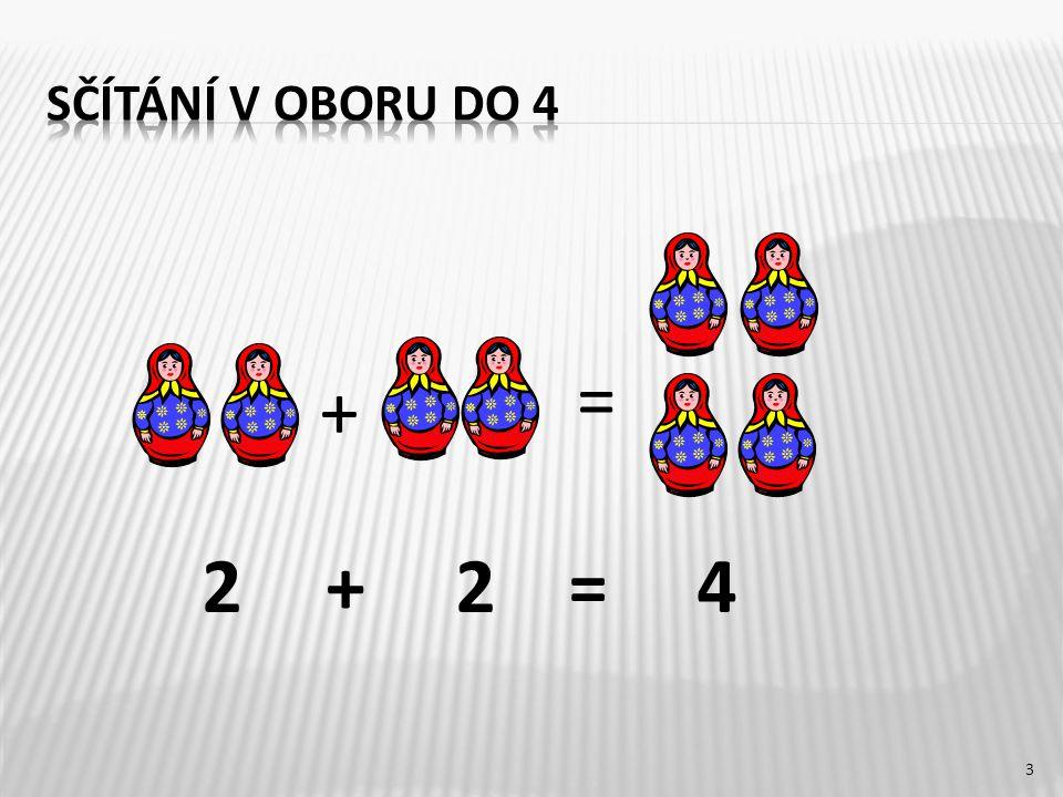 = + =+ 1 + 3 = 4 3 + 1 = 4 4