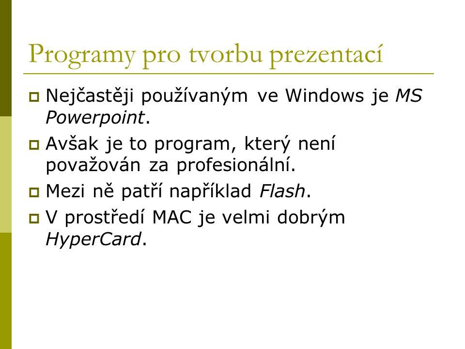 Programy pro tvorbu prezentací  Nejčastěji používaným ve Windows je MS Powerpoint.  Avšak je to program, který není považován za profesionální.  Me