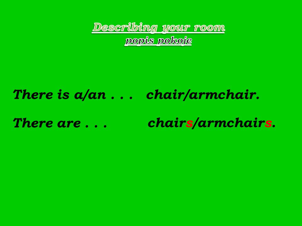 There is a/an... There are... chair/armchair. chairs/armchairs.