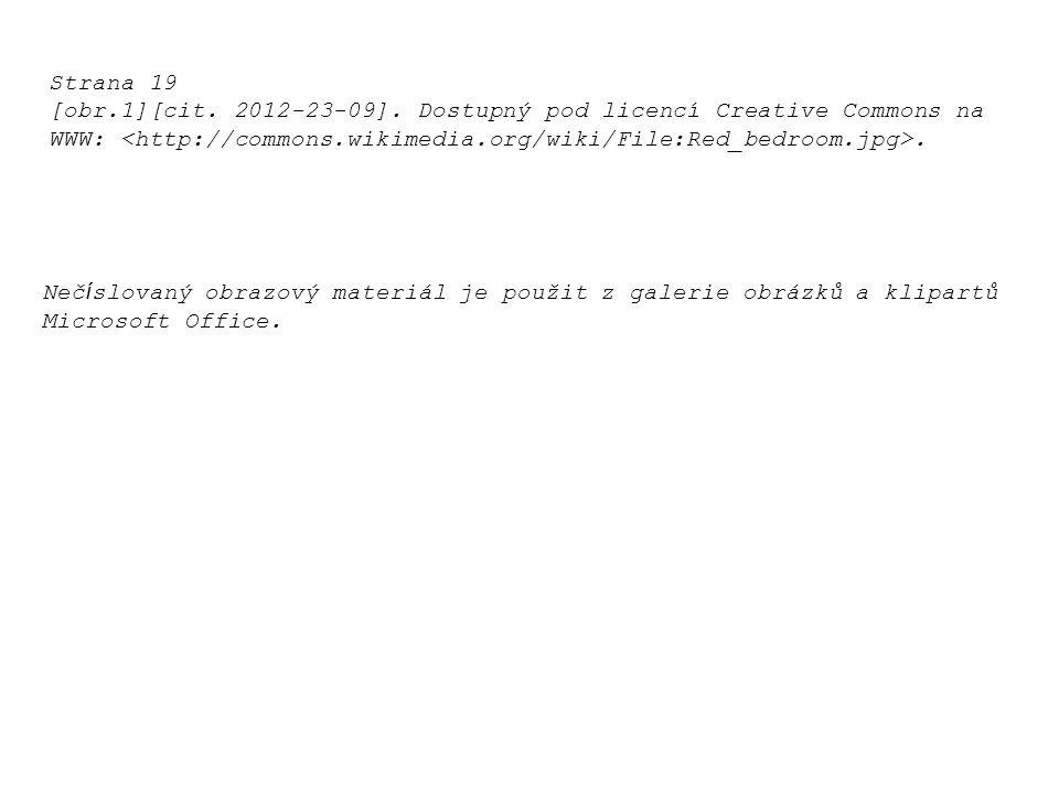 Strana 19 [obr.1][cit. 2012-23-09]. Dostupný pod licencí Creative Commons na WWW:. Neč í slovaný obrazový materiál je použit z galerie obrázků a klipa