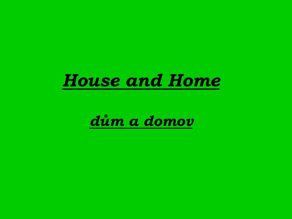 House and Home dům a domov