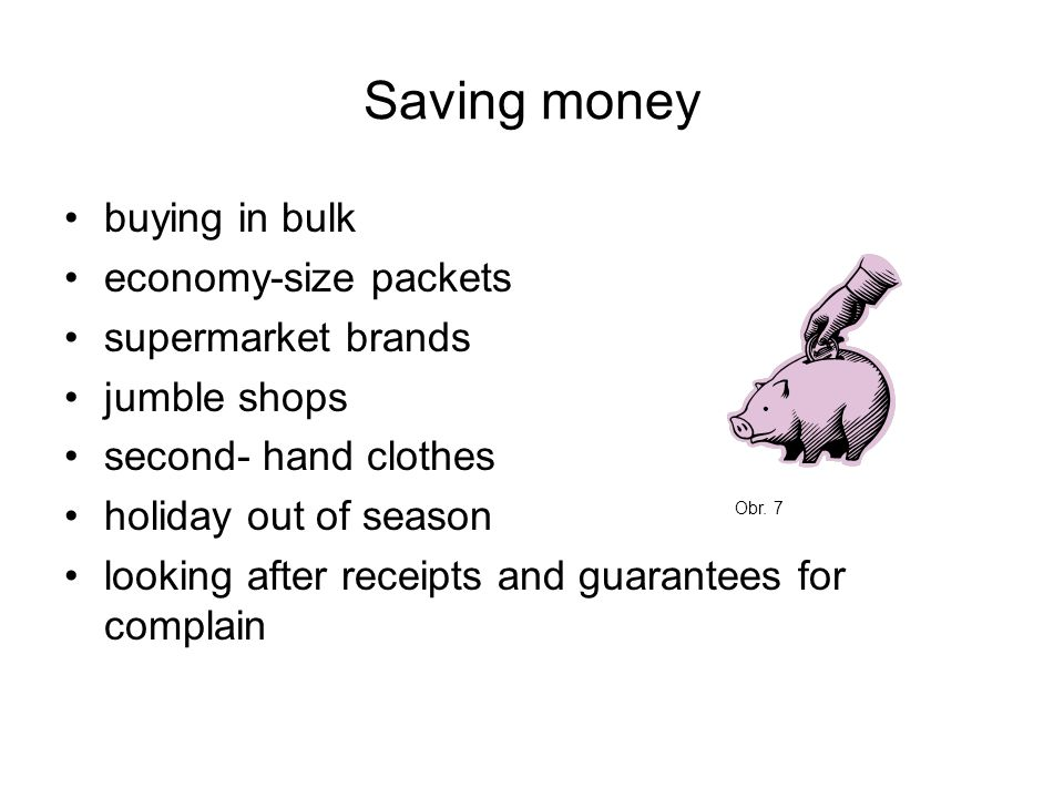 Saving money buying in bulk economy-size packets supermarket brands jumble shops second- hand clothes holiday out of season looking after receipts and