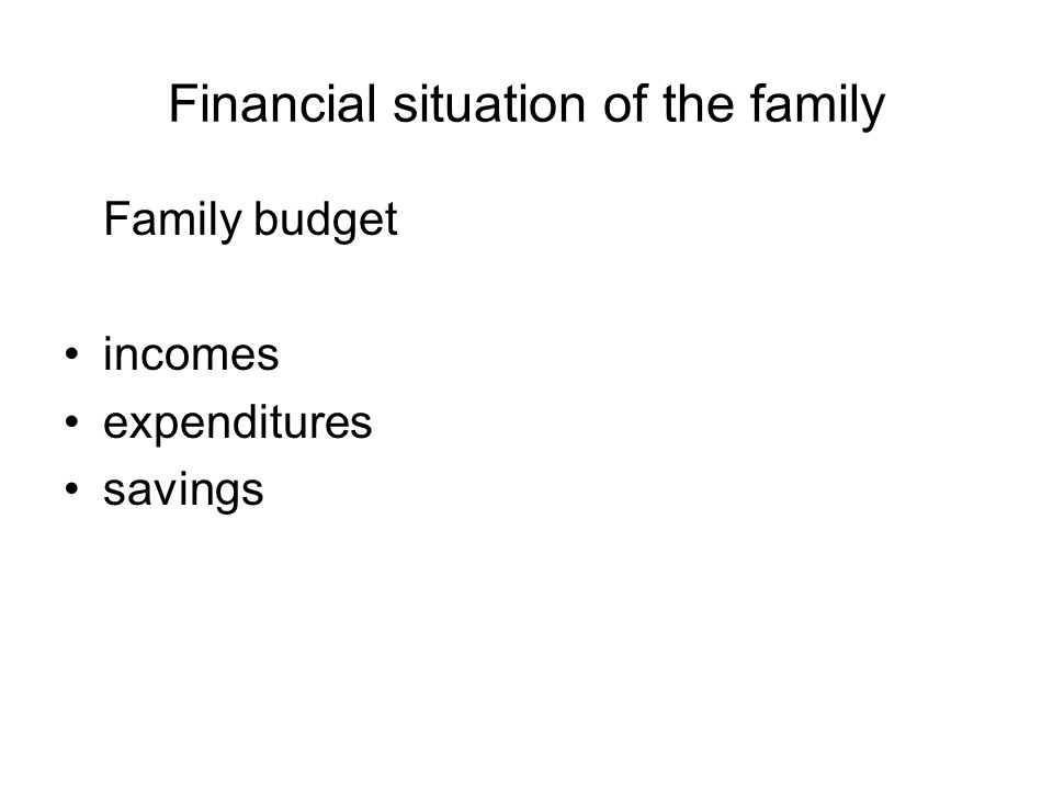 Financial situation of the family Family budget incomes expenditures savings