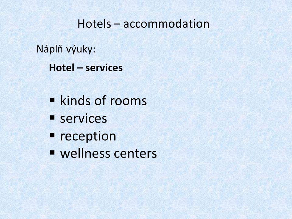 Hotels – accommodation Náplň výuky: Hotel – services  kinds of rooms  services  reception  wellness centers