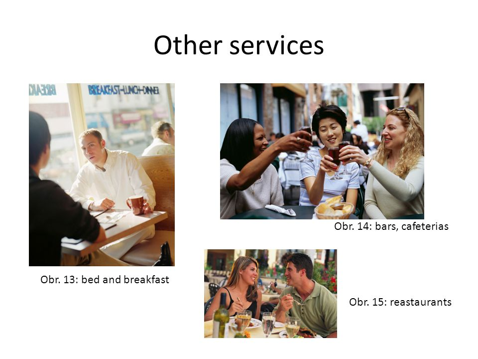 Other services Obr. 13: bed and breakfast Obr. 15: reastaurants Obr. 14: bars, cafeterias