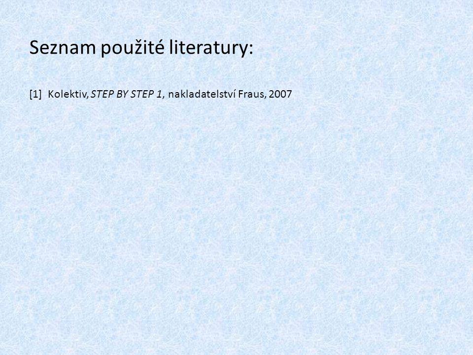 Seznam použité literatury: [1] Kolektiv, STEP BY STEP 1, nakladatelství Fraus, 2007