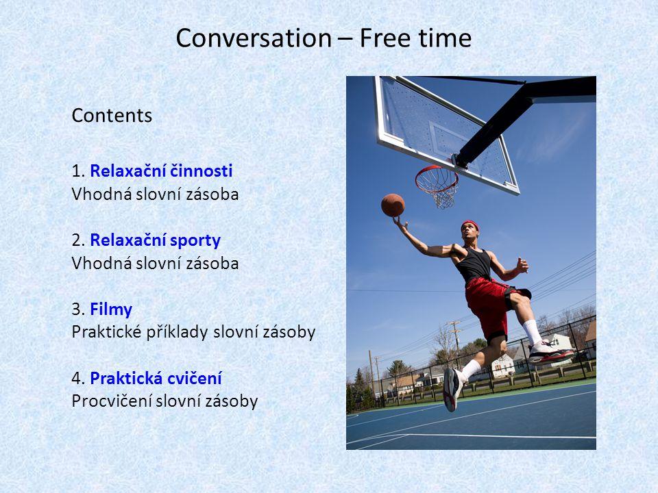 Conversation – Free time Contents 1. Relaxační činnosti Vhodná slovní zásoba 2. Relaxační sporty Vhodná slovní zásoba 3. Filmy Praktické příklady slov