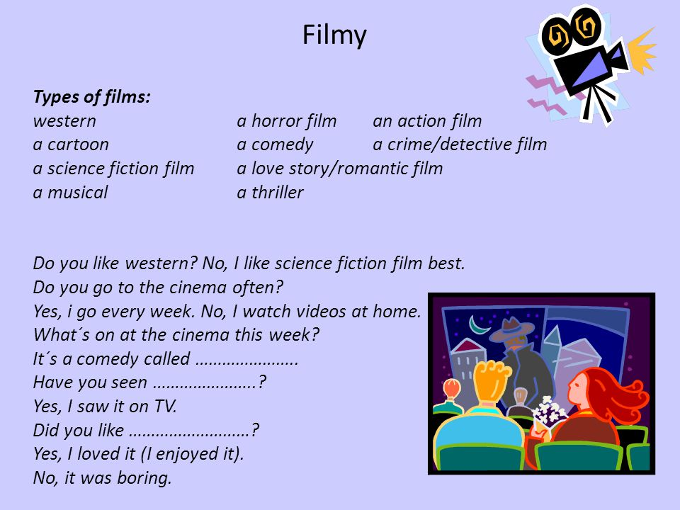 Filmy Types of films: westerna horror filman action film a cartoona comedya crime/detective film a science fiction filma love story/romantic film a mu