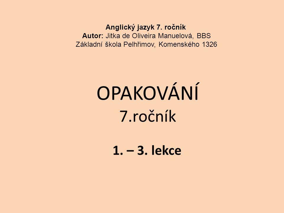 OPAKOVÁNÍ 7.ročník 1.– 3. lekce Anglický jazyk 7.