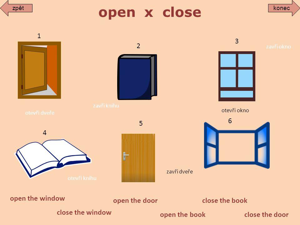 open x close open the door 1 close the window open the window 2 3 4 5 6 open the book close the book close the door otevři okno otevři dveře zavři knihu zavři okno otevři knihu zavři dveře zpětkonec