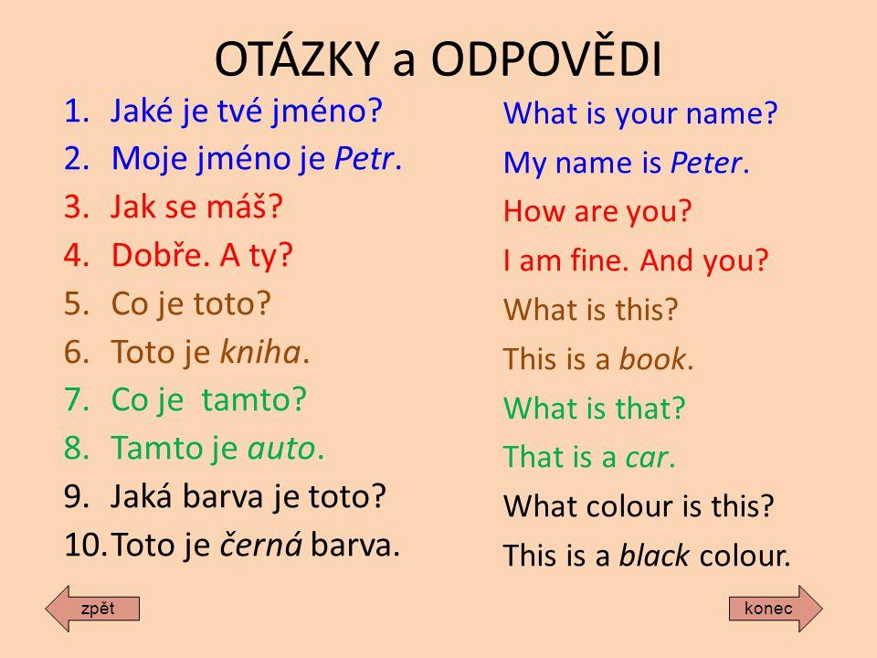 OTÁZKY a ODPOVĚDI 1.Jaké je tvé jméno.2.Moje jméno je Petr.