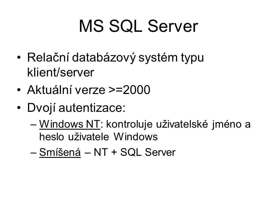 MS SQL Server Relační databázový systém typu klient/server Aktuální verze >=2000 Dvojí autentizace: –Windows NT: kontroluje uživatelské jméno a heslo