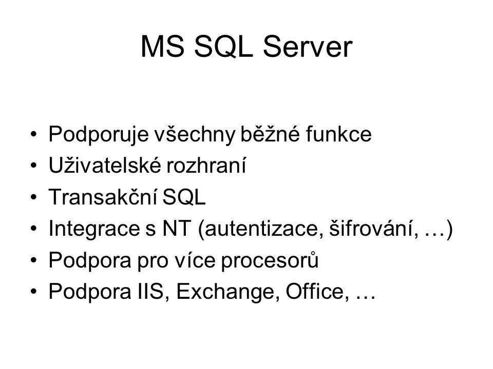 MS SQL Server Podporuje všechny běžné funkce Uživatelské rozhraní Transakční SQL Integrace s NT (autentizace, šifrování, …) Podpora pro více procesorů