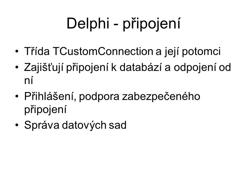 Delphi - připojení Třída TCustomConnection a její potomci Zajišťují připojení k databází a odpojení od ní Přihlášení, podpora zabezpečeného připojení