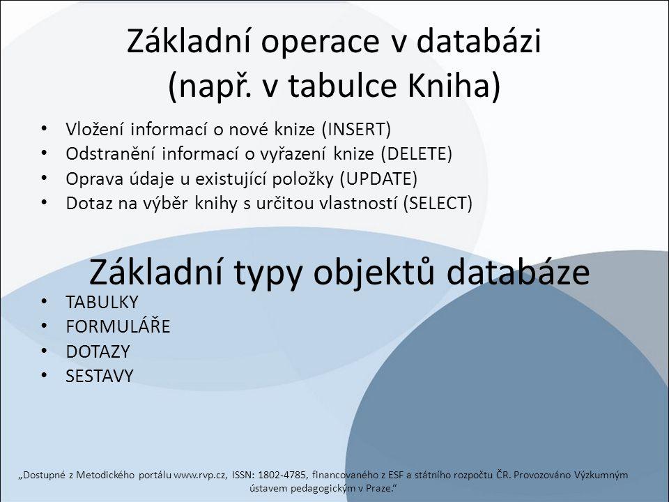 Základní operace v databázi (např. v tabulce Kniha) Vložení informací o nové knize (INSERT) Odstranění informací o vyřazení knize (DELETE) Oprava údaj