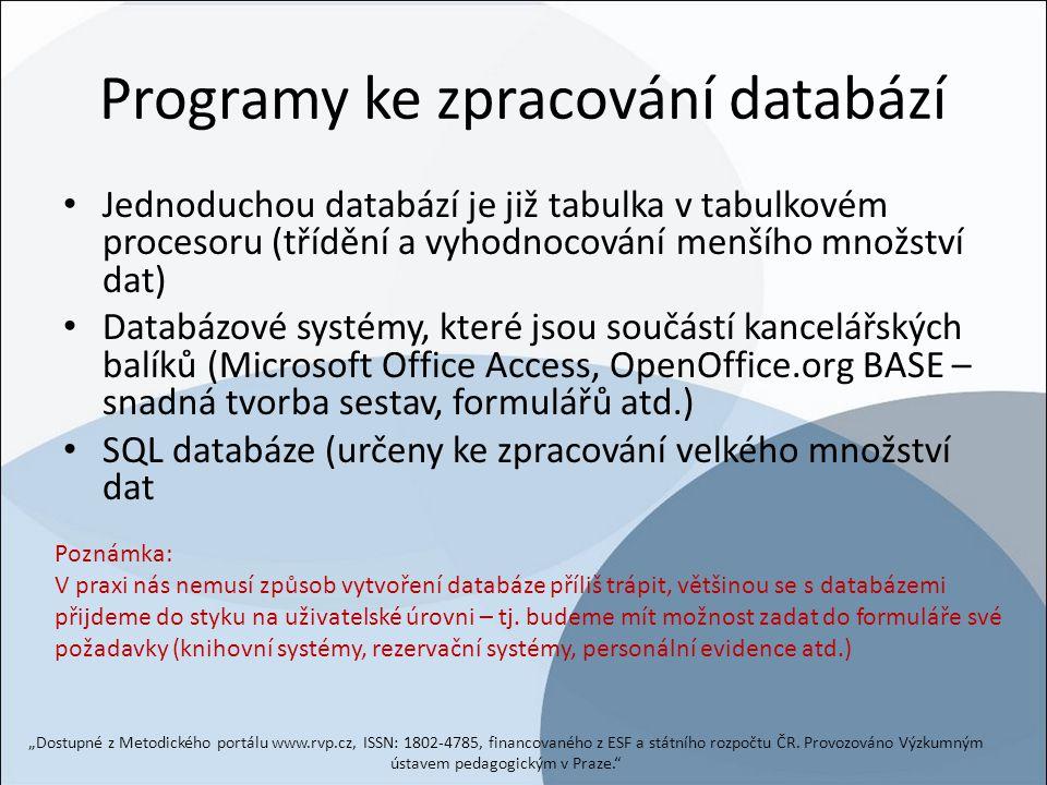 Programy ke zpracování databází Jednoduchou databází je již tabulka v tabulkovém procesoru (třídění a vyhodnocování menšího množství dat) Databázové s