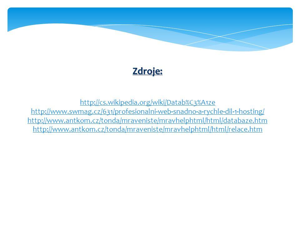 Zdroje: Zdroje: http://cs.wikipedia.org/wiki/Datab%C3%A1ze http://www.swmag.cz/631/profesionalni-web-snadno-a-rychle-dil-1-hosting/ http://www.antkom.