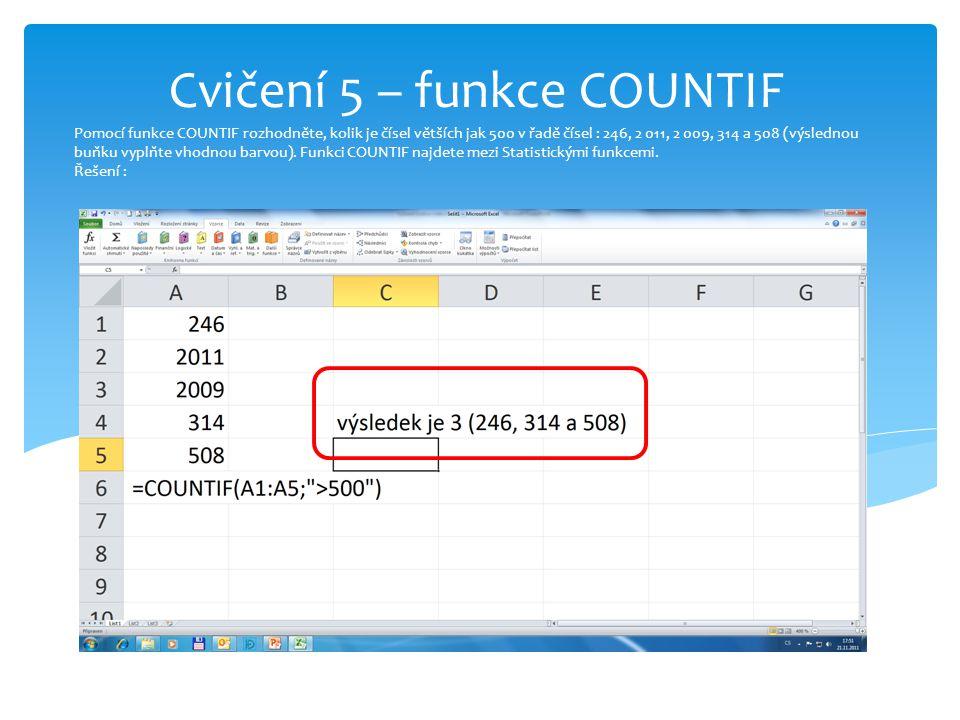 Pomocí funkce COUNTIF rozhodněte, kolik je čísel větších jak 500 v řadě čísel : 246, 2 011, 2 009, 314 a 508 (výslednou buňku vyplňte vhodnou barvou).