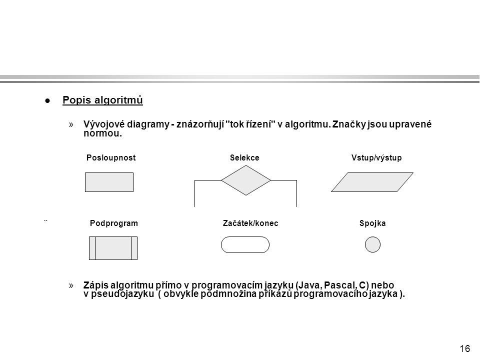 16 l Popis algoritmů »Vývojové diagramy - znázorňují tok řízení v algoritmu.