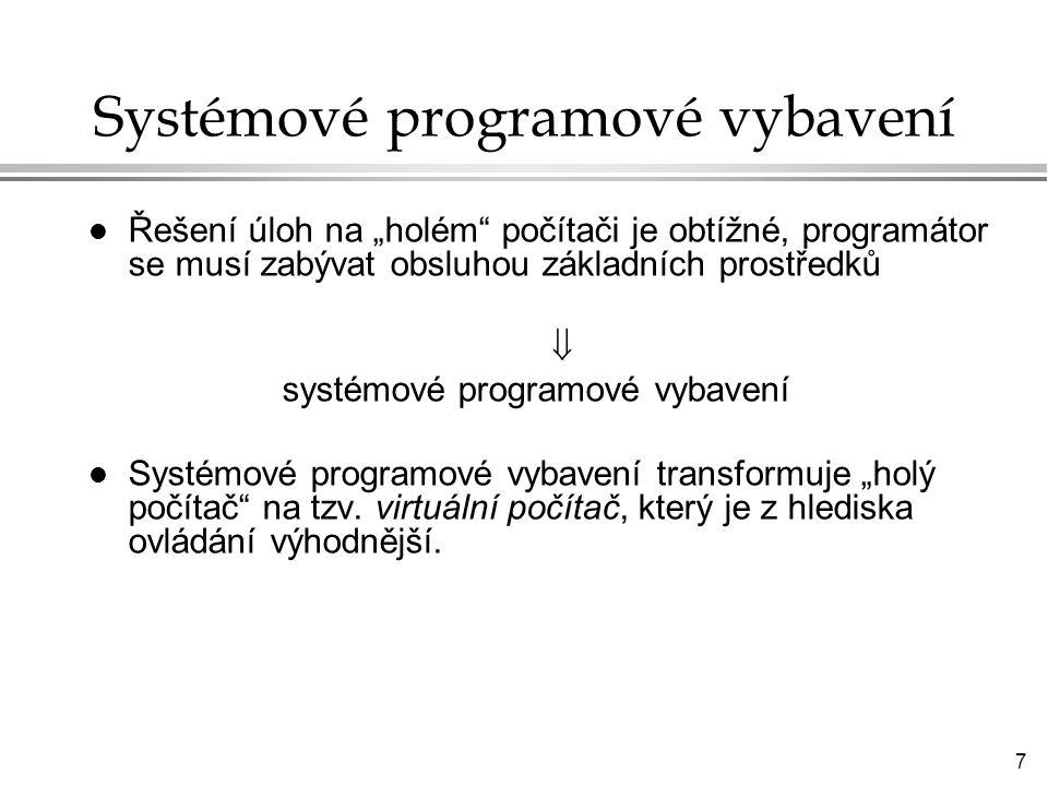 8 Systémové programové vybavení Uživatel Aplikační programySystémové programy Operační systém Hardware