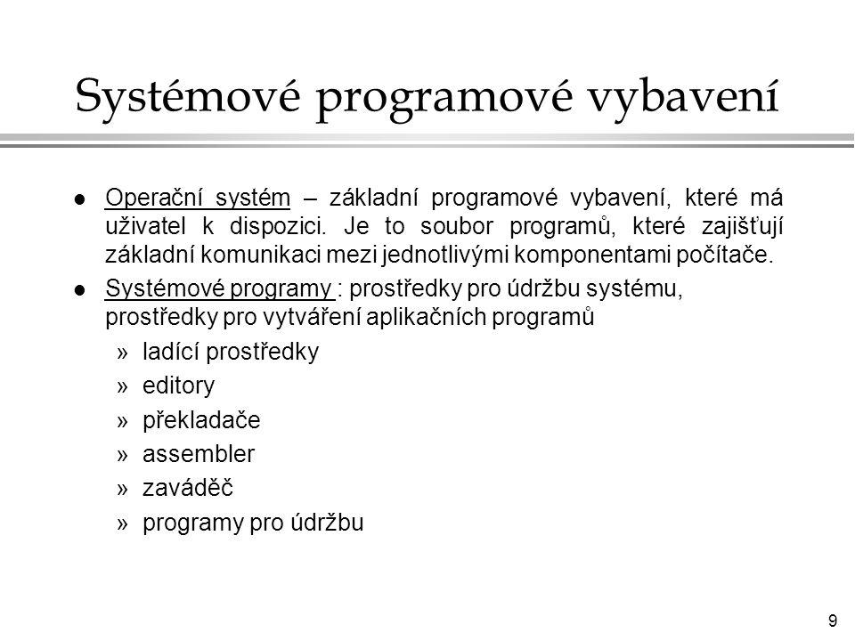 10 Systémové programové vybavení l Aplikační programy : »vlastní »firemní –textové procesory –tabulkové kalkulátory –CAD systémy –databázové programy atd.
