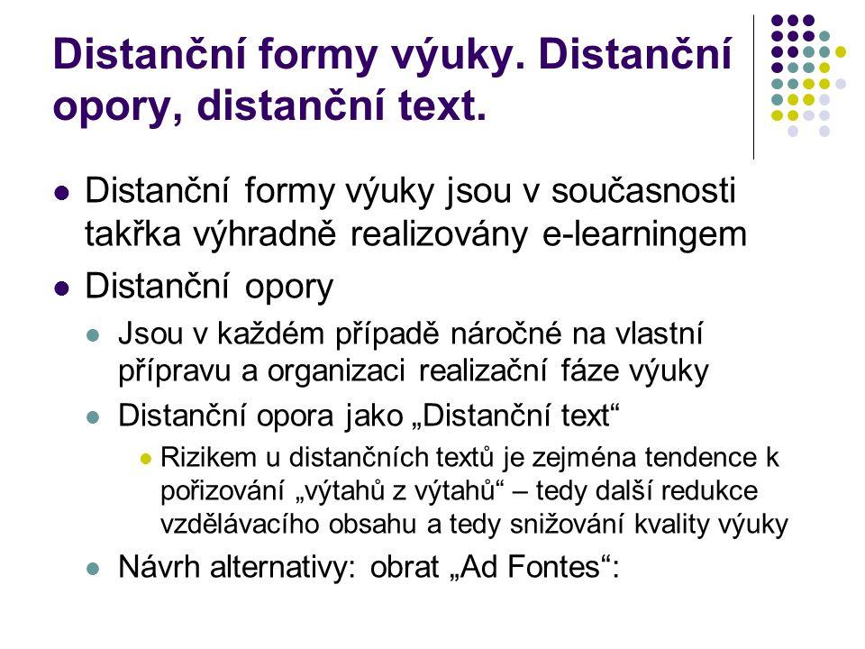 Distanční formy výuky. Distanční opory, distanční text. Distanční formy výuky jsou v současnosti takřka výhradně realizovány e-learningem Distanční op
