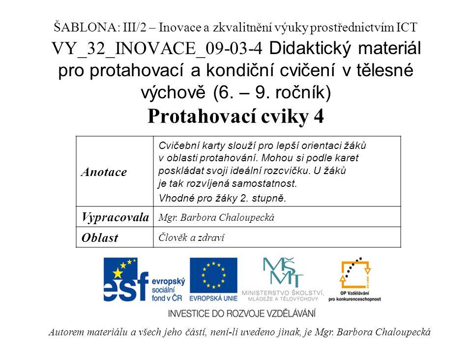 VY_32_INOVACE_09-03-4 Didaktický materiál pro protahovací a kondiční cvičení v tělesné výchově (6. – 9. ročník) Protahovací cviky 4 Autorem materiálu