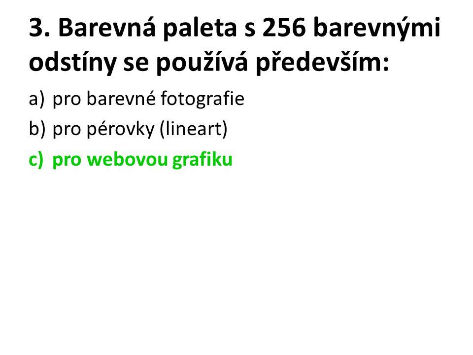 3. Barevná paleta s 256 barevnými odstíny se používá především: a)pro barevné fotografie b)pro pérovky (lineart) c)pro webovou grafiku