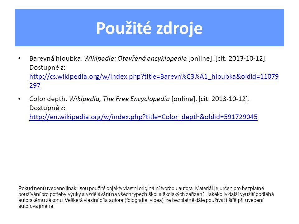 Použité zdroje Barevná hloubka. Wikipedie: Otevřená encyklopedie [online]. [cit. 2013-10-12]. Dostupné z: http://cs.wikipedia.org/w/index.php?title=Ba